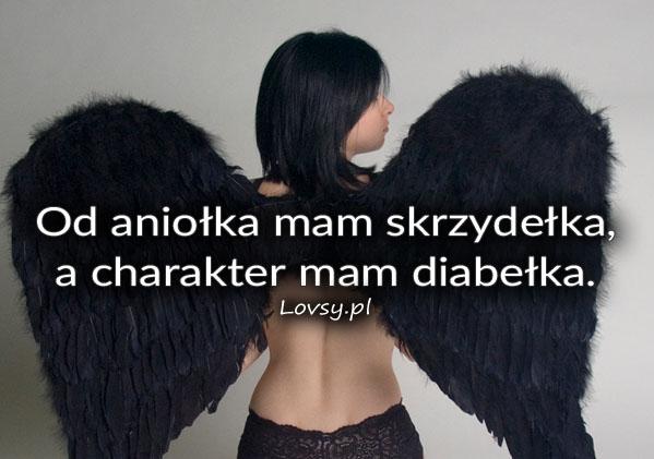 Od aniołka mam skrzydełka, a charakter mam...
