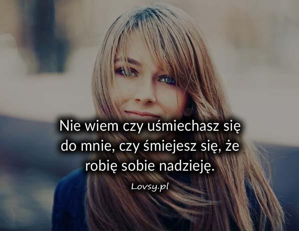 Nie wiem czy uśmiechasz się...