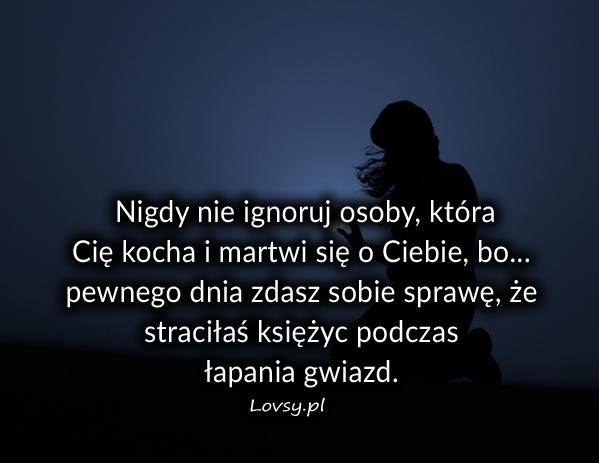 Nigdy nie ignoruj osoby która ...