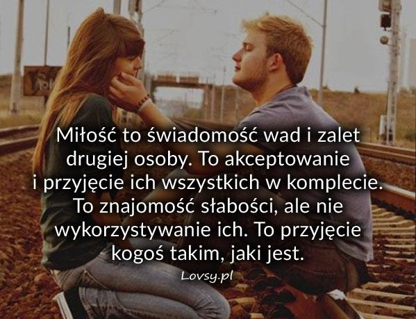Miłość to świadomość wad i zalet drugiej osoby...