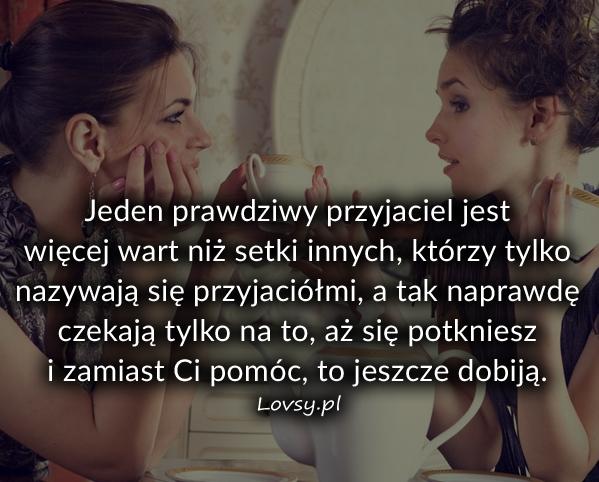 Jeden prawdziwy przyjaciel jest więcej wart...