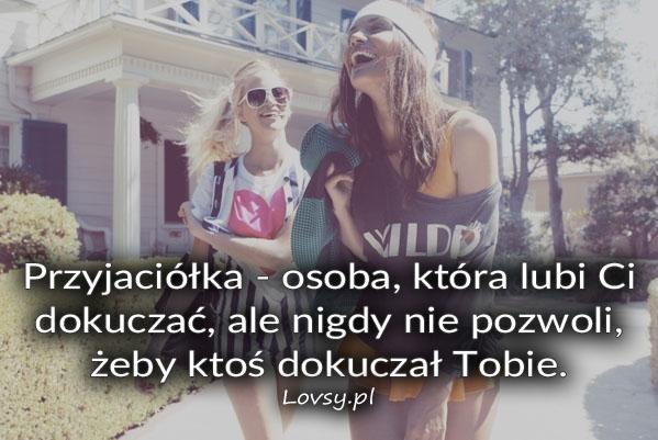 Przyjaciółka - osoba, która lubi Ci dokuczać...