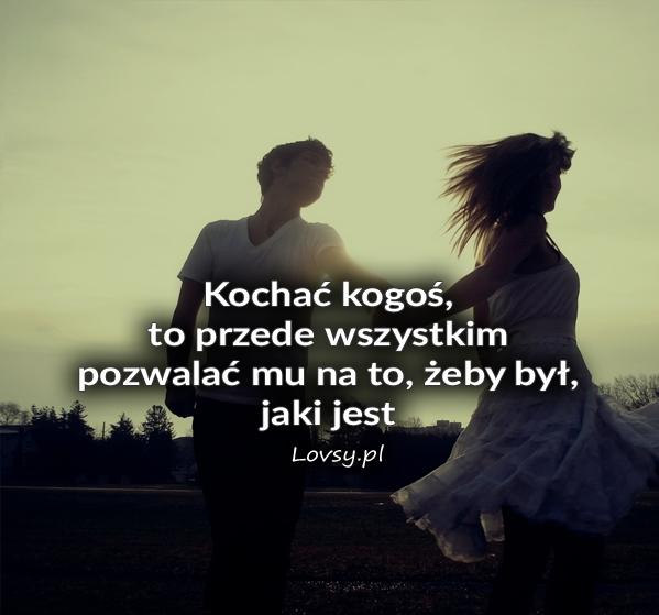 Kochać kogoś, to przede wszystkim...