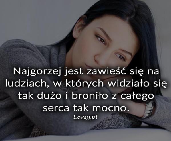 Najgorzej jest zawieść się na ludziach...