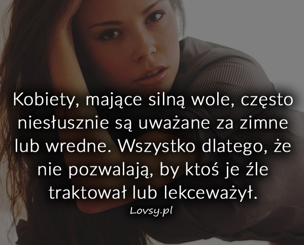 Kobiety, mające silną wole, często...