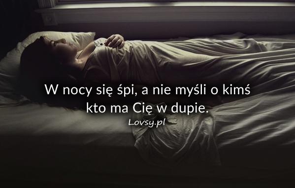 W nocy się śpi, a nie myśli o kimś kto...